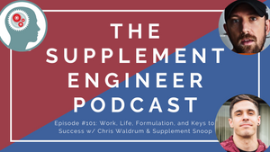 Episode #101: Work, Life, Formulation, and Keys to Success with Chris Waldrum and Supplement Snoop