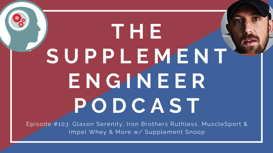 Episode #103: Glaxon Serenity, Iron Brothers Ruthless, MuscleSport & Impel Whey & More w/ Supplement Snoop