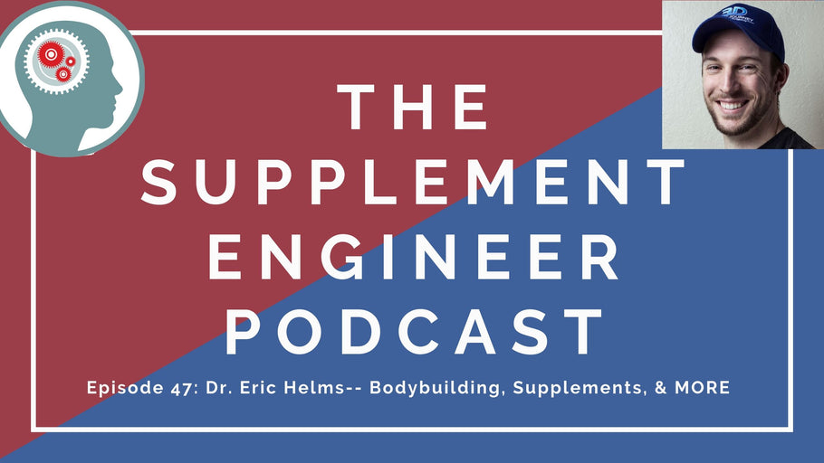 Episode #47: Dr. Eric Helms -- Bodybuilding, Supplements, & MORE
