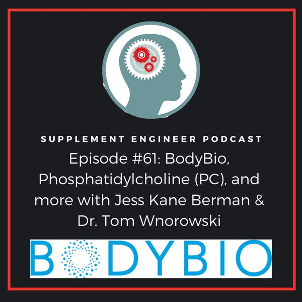 Episode #61: BodyBio, Phosphatidylcholine (PC), and more with Jess Kane Berman & Dr. Tom Wnorowski