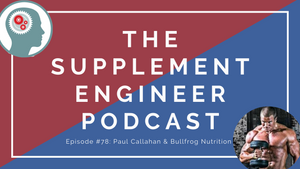 Episode #78: Paul Callahan & Bullfrog Nutrition