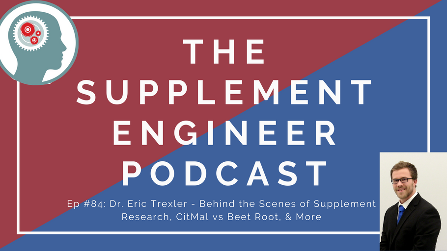 Ep #84: Dr. Eric Trexler - Behind the Scenes of Supplement Research, CitMal vs Beet Root, & More