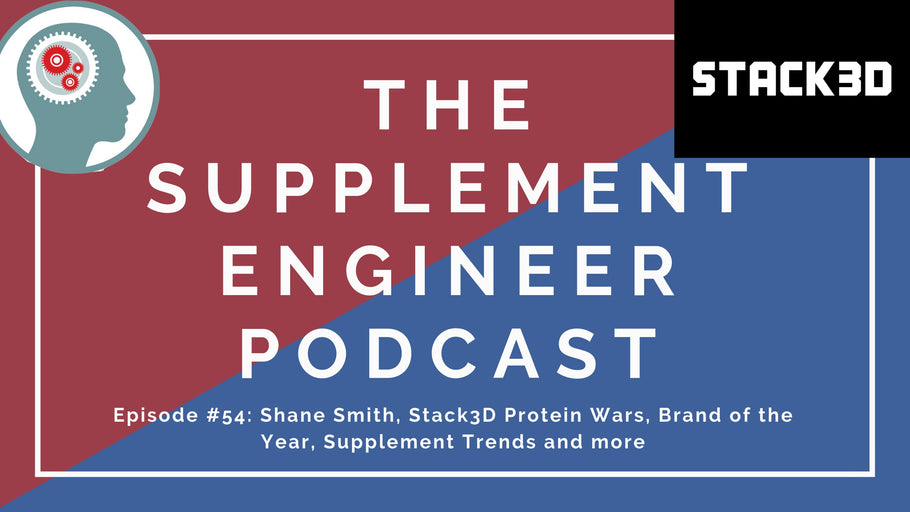 Episode #54: Shane Smith, Stack3D Protein Wars, Brand of the Year, Supplement Trends and more