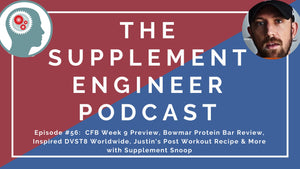 Episode #56:  CFB Week 9 Preview, Bowmar Protein Bar Review, Inspired DVST8 Worldwide, Justin's Post Workout Recipe & More with Supplement Snoop