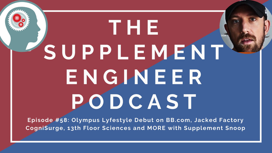 Episode #58: Olympus Lyfestyle Debut on BB.com, Jacked Factory CogniSurge, 13th Floor Sciences and MORE with Supplement Snoop