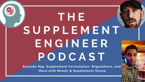 Episode #59: Supplement Formulation, Regulations, and More with Moody & Supplement Snoop