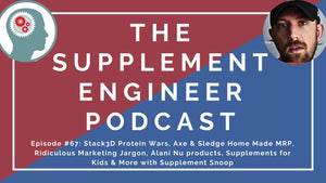Episode #67: Stack3D Protein Wars, Axe & Sledge Home Made MRP, Ridiculous Marketing Jargon, Alani Nu products, Supplements for Kids & More with Supplement Snoop