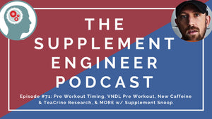 Episode #71: Pre Workout Timing, VNDL Pre Workout, New Caffeine & TeaCrine Research, & MORE w/ Supplement Snoop