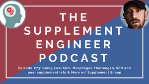 Episode #73: Going Low-Stim, Morphogen Thermogen, SEO and poor supplement info & More w/ Supplement Snoop