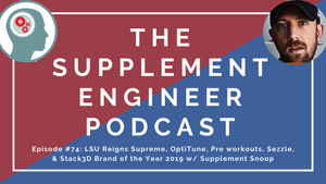 Episode #74: LSU Reigns Supreme, OptiTune, Pre workouts, Sezzle, & Stack3D Brand of the Year 2019