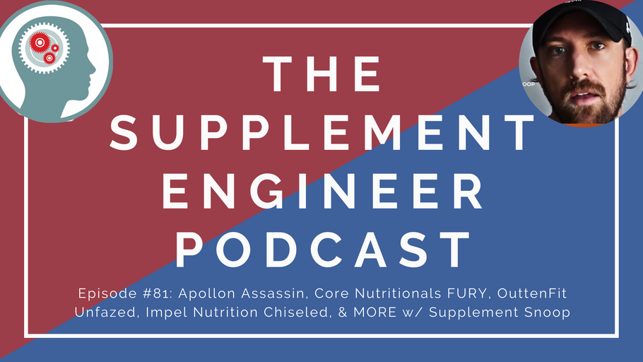 Episode #81: Apollon Assassin, Core Nutritionals FURY, OuttenFit Unfazed, Impel Nutrition Chiseled, & MORE w/ Supplement Snoop