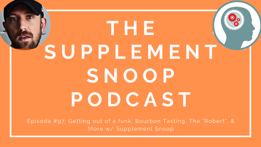 "Episode #97: Getting out of a funk, Bourbon Tasting, The ""Robert"", & More w/ Supplement Snoop"