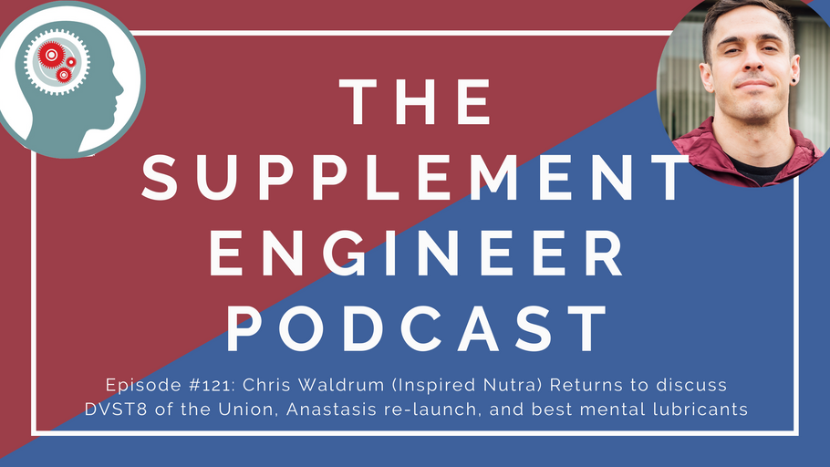 Episode #121: Chris Waldrum (Inspired Nutra) Returns to discuss DVST8 of the Union, Anastasis re-launch, and best mental lubricants