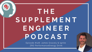 Supplement Engineer Podcast Episode #126: James Gracely & Ignite ZRO Performance Energy Drinks
