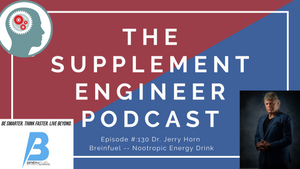 Supplement Engineer Podcast Episode #:130 Dr. Gerald Horn & Breinfuel Nootropic Energy Drink