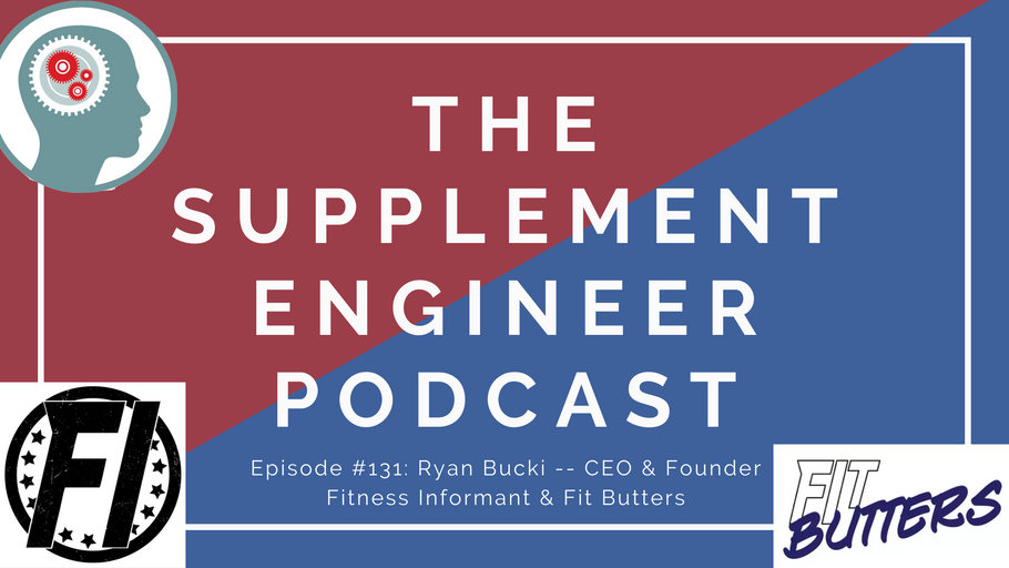Supplement Engineer Podcast #131: Ryan Bucki -- CEO & Founder Fitness Informant & Fit Butters