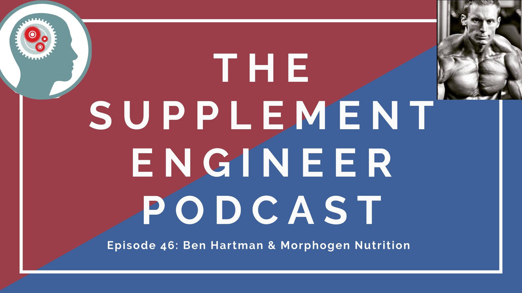 Episode #46 of the Supplement Engineer Podcast features Ben Hartman -- founder of Morphogen Nutrition and accomplish natural bodybuilder.