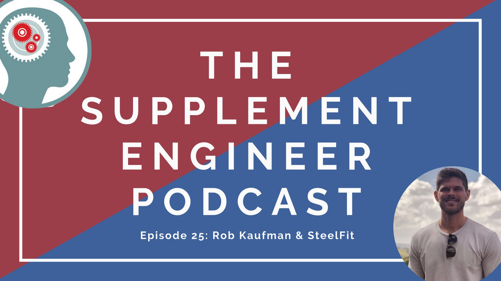 Episode #25 of the Supplement Engineer Podcast, I'm joined by Rob Kaufman, co-founder of SteelFit, a sister company of ProTan USA.