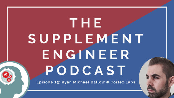 In Episode 23 of the Supplement Engineer Podcast, I chat with Ryan Michael Ballow of Cortex Labs.