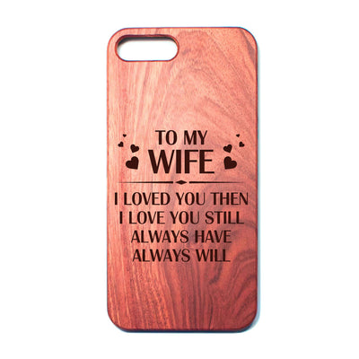 WIFE - ALWAYS HAVE - PHONE CASE