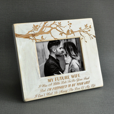 MY FUTURE WIFE - I'M PREPARED TO BE YOUR LAST - WOOD FRAME