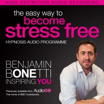 The Easy Way to Become Stress Free with Hypnosis