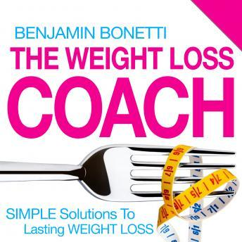 The Weight Loss Coach: Simple Solutions To Lasting Weight Loss