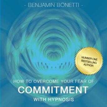 How To Overcome Your Fear Of Commitment With Hypnosis