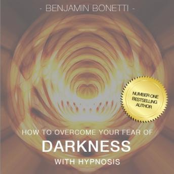How To Overcome Your Fear Of The Dark With Hypnosis