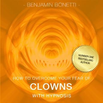 How To Overcome Your Fear Of Clowns With Hypnosis
