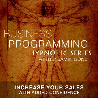 Increase Your Sales With Confidence - Hypnotic Business Programming Series