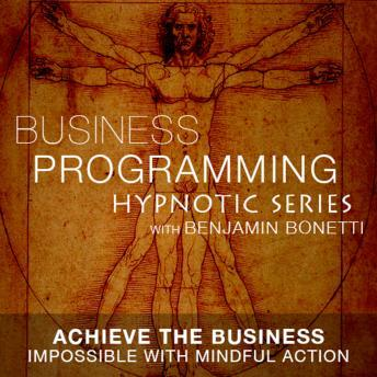 Achieve The Business Impossible - Hypnotic Business Programming Series