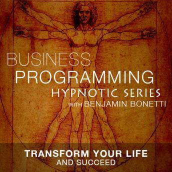 Transform Your Life & Succeed - Hypnotic Business Programming Series