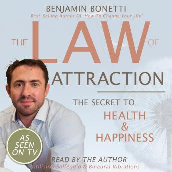 The Law Of Attraction - The Secret To Health And Happiness