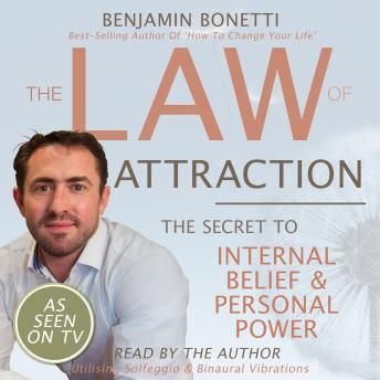 The Law Of Attraction - The Secret To Internal Belief And Personal Power