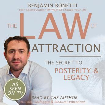 The Law Of Attraction - The Secret To Posterity And Legacy