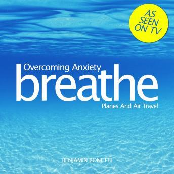 Breathe - Overcoming Anxiety: Planes And Air Travel