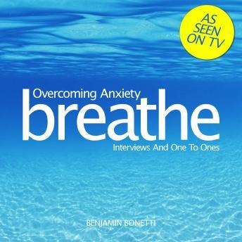 Breathe - Overcoming Anxiety: Interviews And One To Ones