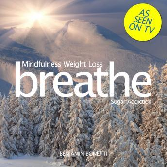 Breathe ‰ÛÒ Mindfulness Weight Loss: Sugar Addiction
