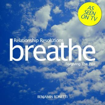 Breathe ‰ÛÒ Relationship Resolutions: Forgiving The Past