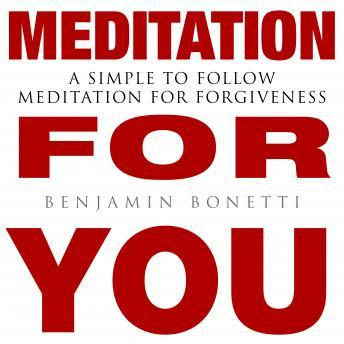 MEDITATION FOR YOU: A Simple To Follow Meditation For Forgiveness