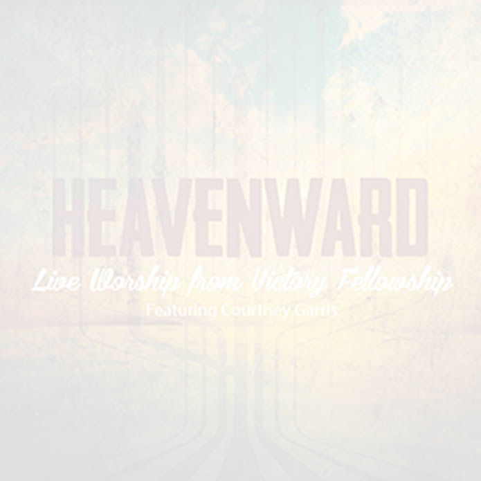 Heavenward Live Worship From Victory Fellowship