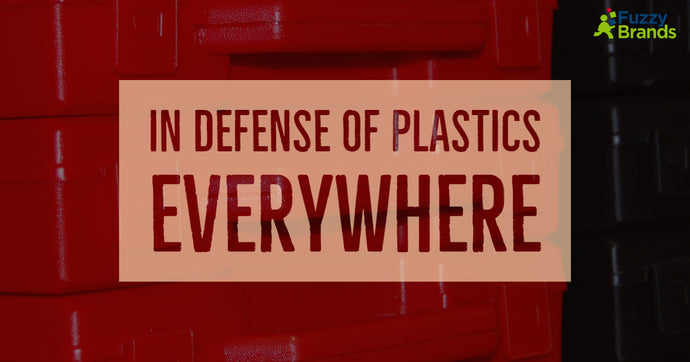 In Defense of Plastics Everywhere