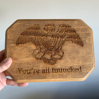 Wood Burned Plaque - 'You're All Fuuucked'