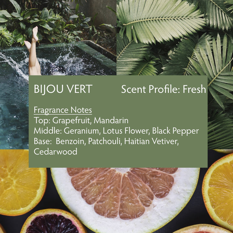 Bijou Vert is a fresh fragrance with notes of Haitian vetiver, grapefruit, mandarin, geranium, lotus flower, black pepper, patchouli and cedarwood.
