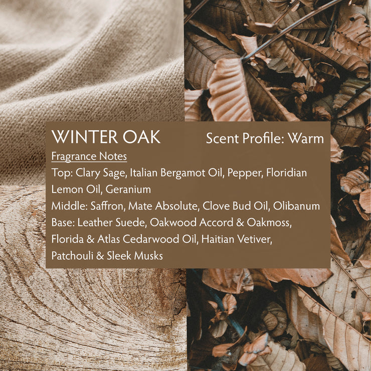 Winter Oak is a decadent fragrance with smooth, creamy notes of aged American oak and layers of suede, saffron, premium Haitian vetiver and musk