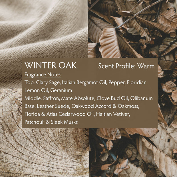 A fragrance like Winter Oak, for both men and women, is a luscious, deep scent. If you enjoy a smooth, woodsy scent, Winter Oak is fitting for you. Winter Oak is great to apply in the morning as its clean, earthy scent will stick with you throughout your day.
