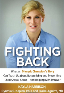 Fighting Back: What an Olympic Champion's Story Can Teach Us about Recognizing and Preventing Child Sexual Abuse--and Helping Kids Recover