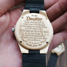 Load image into Gallery viewer, To My Daughter-Call Me If You Need Me Engraved Maple Watch From Dad
