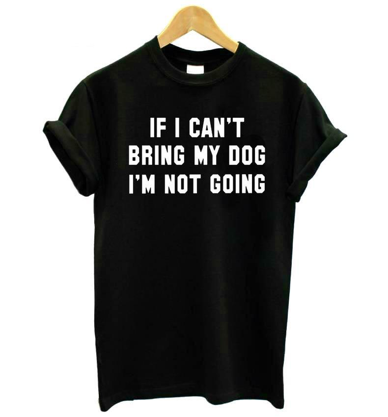 IF I CAN'T BRING MY DOG I'M NOT GOING Womens Cotton Tshirt